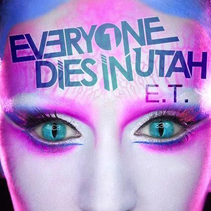 "Everyone Dies In Utah - ""E.T."" single"