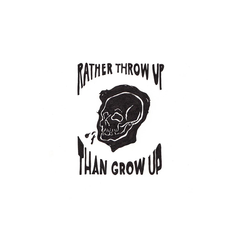 RATHER THROW UP THAN GROW UP_WEB.jpg