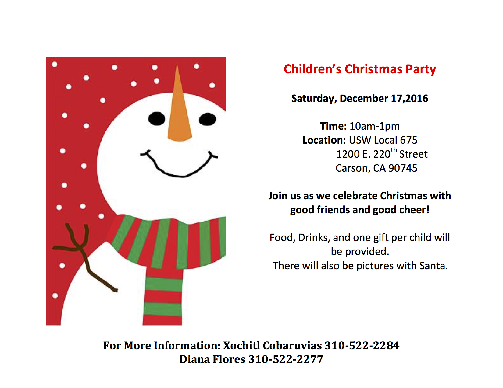 We will be having our annual Children's Christmas Party on Saturday, December 17th at our Carson Hall. It will be from 10:00AM - 1:00PM.  Bring your family and friends, we will be providing one gift per child and pictures with Santa!  Food and drink will be provided.  For more info call Xochitl or Diana: 310-522-2277 (X) / 310-522-2277 (D)