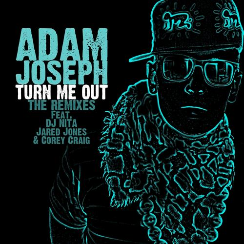 Adam Joseph - Turn Me Out (The Remixes)