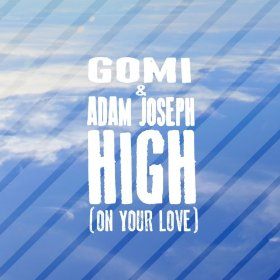Gomi & Adam Joseph - High (On Your Love)