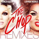 Manila Luzon & Latrice Royale - The Chop (Remixes)