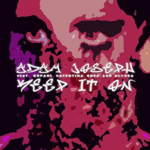 Adam Joseph - Keep It On (ft. RuPaul, Valentina, Shea & Alyssa)