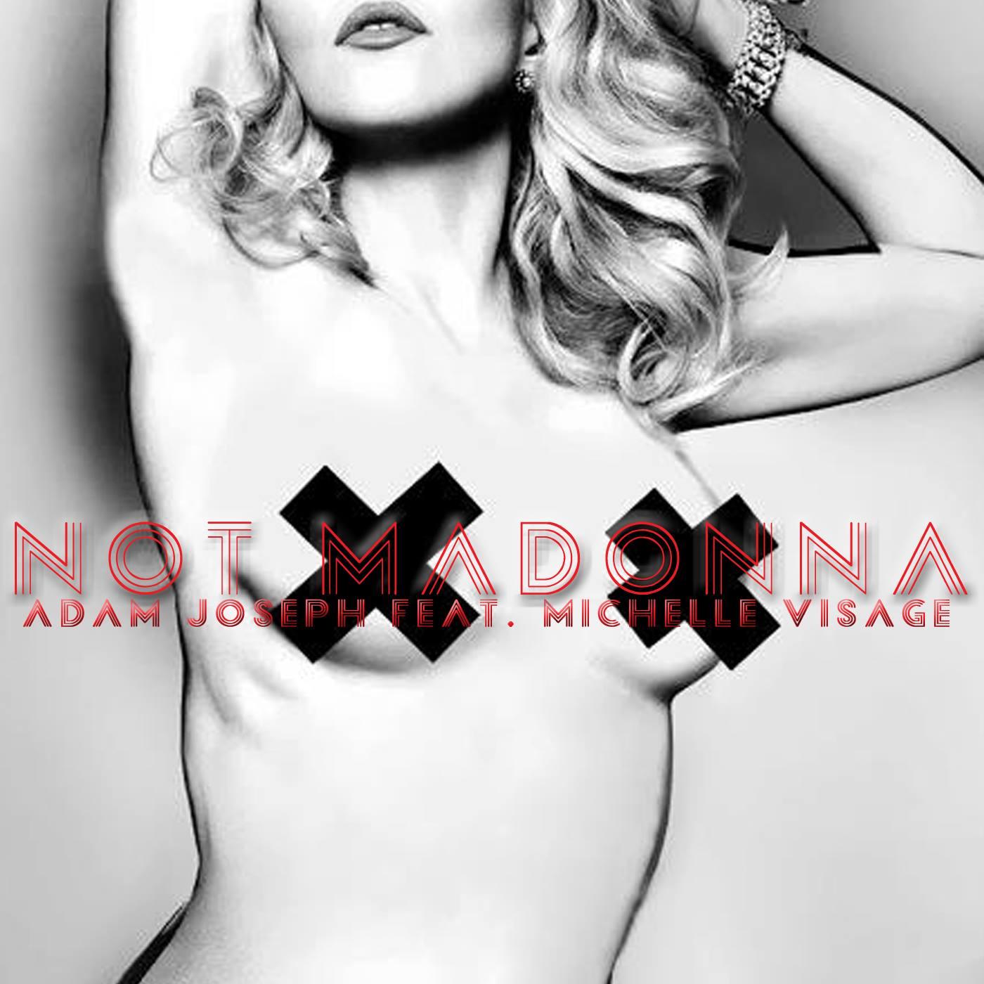 Adam Joseph - Not Madonna (ft. Michelle Visage)