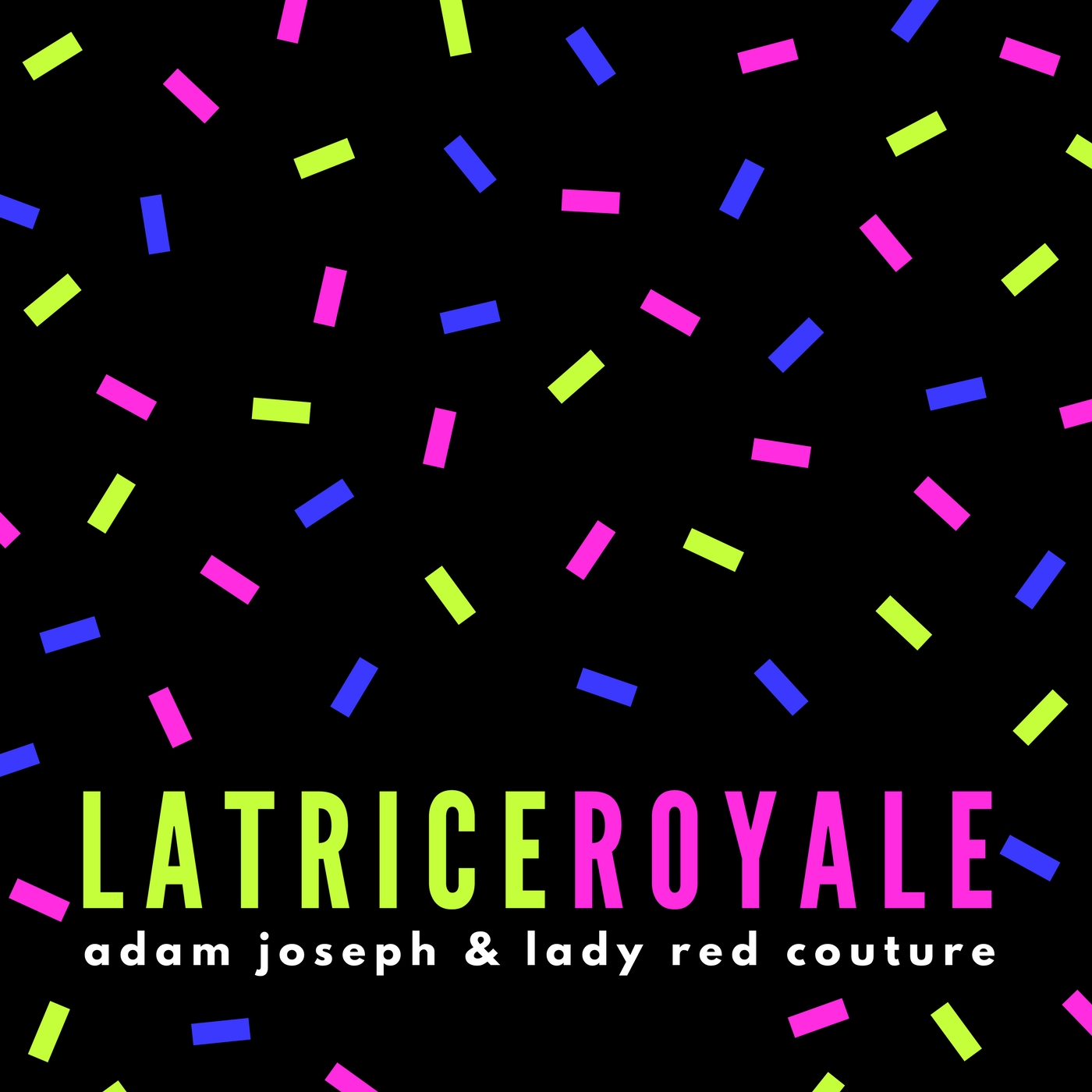 Adam Joseph & Lady Red Couture - Latrice Royale