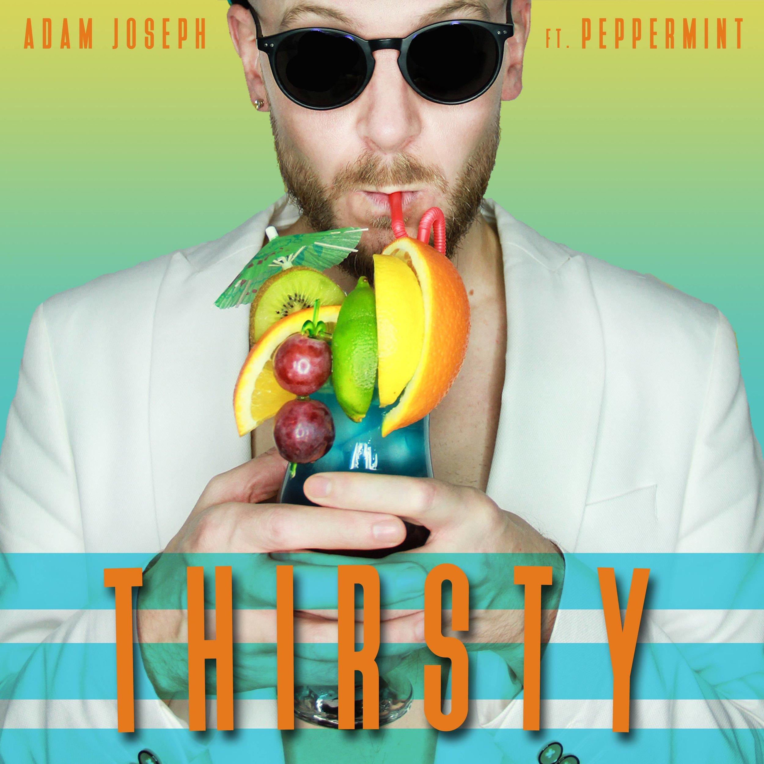 THIRSTY - Adam Joseph ft. Peppermint