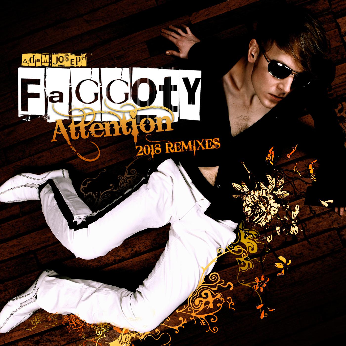 Adam Joseph - Faggoty Attention (2018 Remixes)