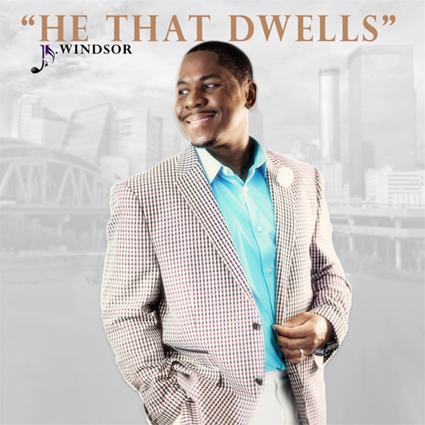 He That Dwells - 2016Written by J. Windsor
