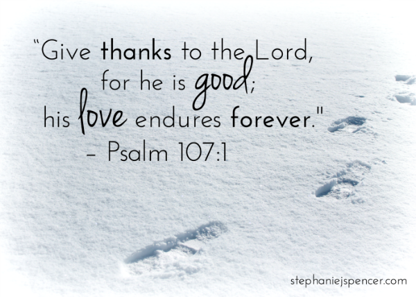 Give thanks to the Lord for he is good; his love endures forever.