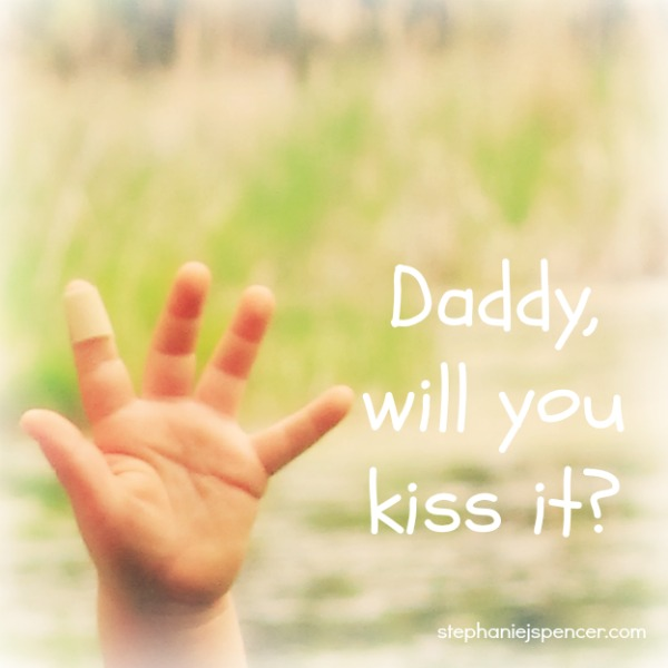 Daddy, will you kiss it?