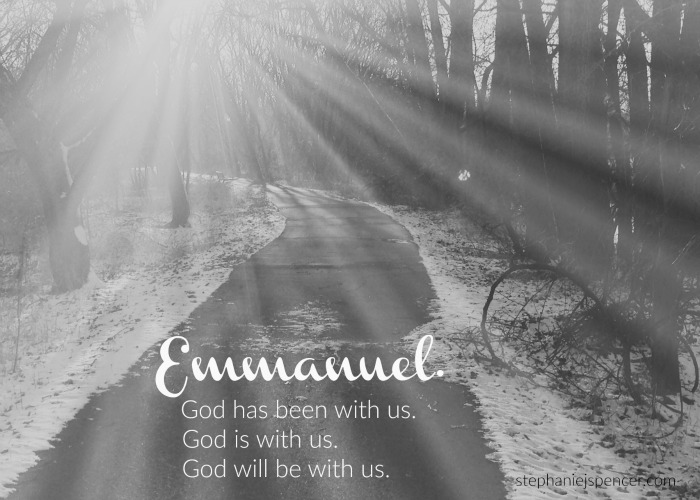 Emmanuel. God has been with us. God is with us. God will be with us.