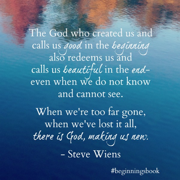 #beginningsbook quote- there is God, making us new.