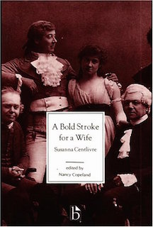 Play: A Bold Stroke For a Wife    Author:  Susanna Centlivre   Year published:  1718   Reading date:  Spring 2010