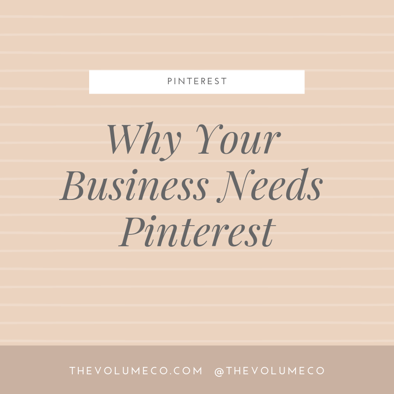 Why Your Business Needs Pinterest - The Volume Co