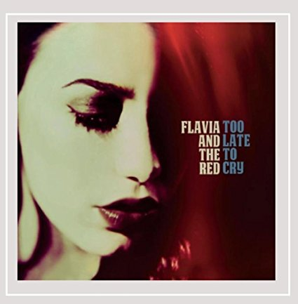 Flavia and the Red | Too Late to Cry