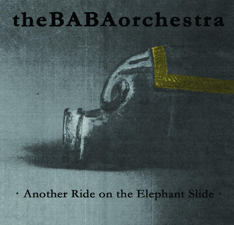 theBABAorchestra - Another Ride on the Elephant Slide