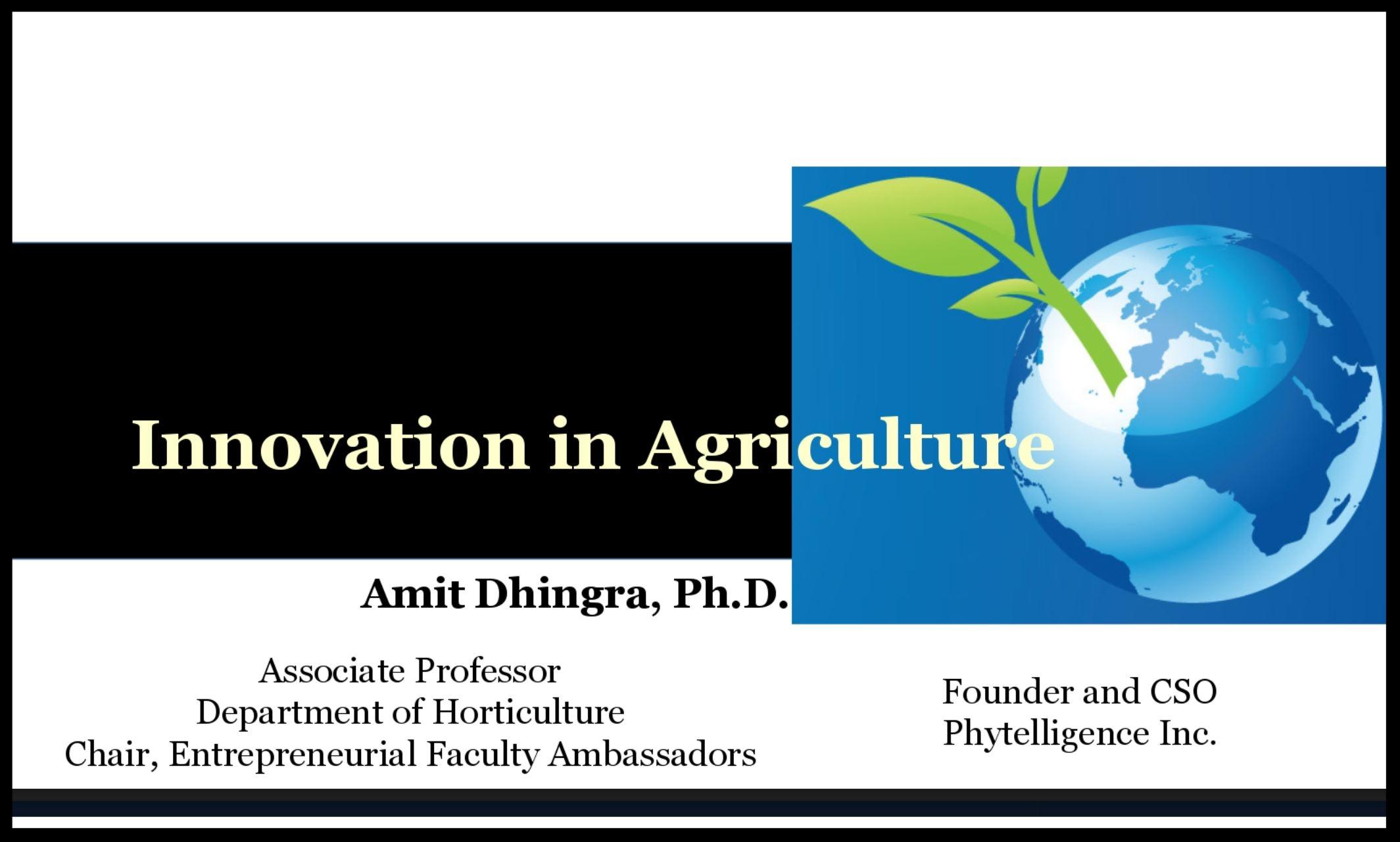 Presenter: Amit Dhingra, Associate Professor, Chair, Entrepreneurial Faculty Ambassadors Program at WSU; Founder & CSO, Phytelligence