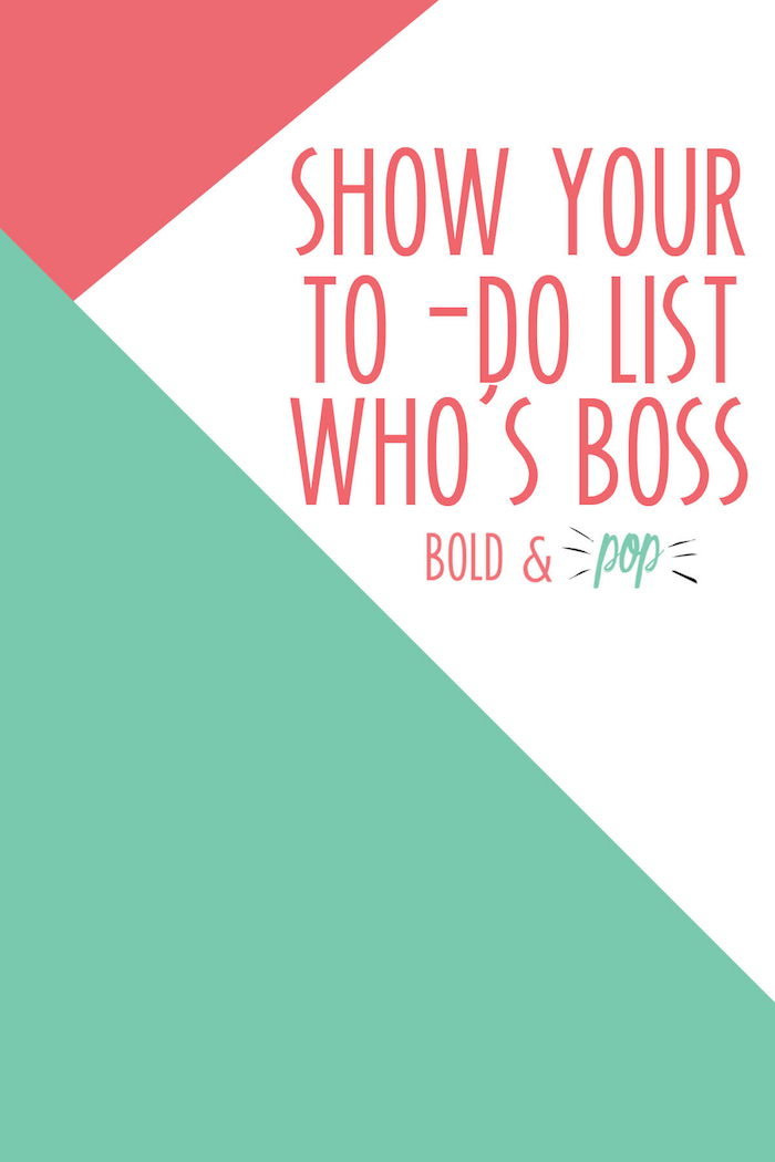 Bold & Pop : Show Your To-Do List Who's Boss