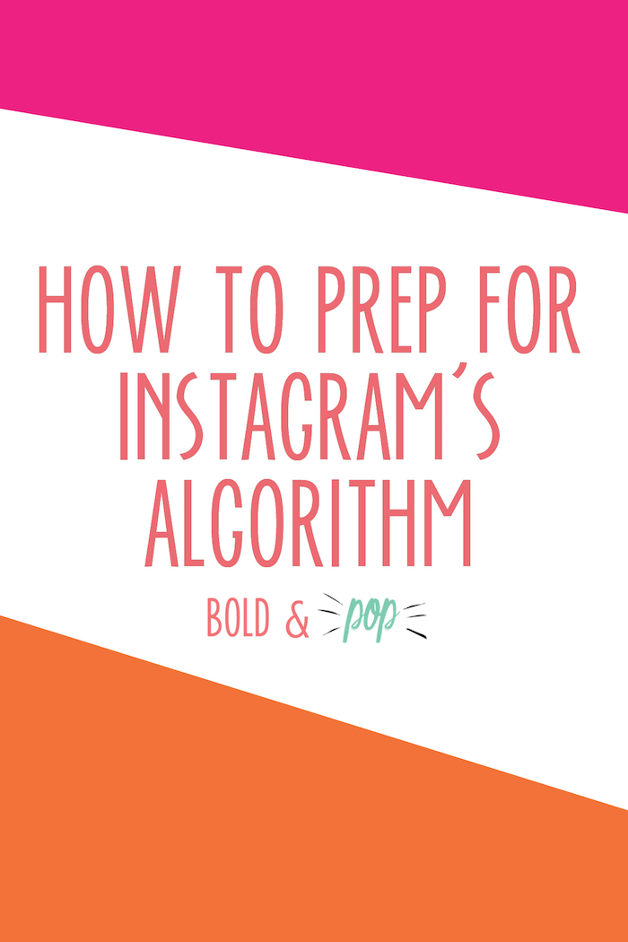 Bold & Pop : How to Prep for Instagram's Algorithm