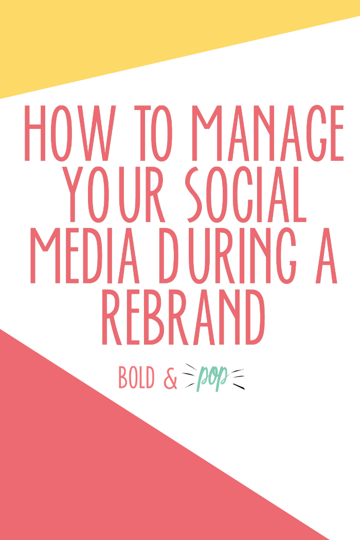 Bold & Pop : How to Manage Your Social Media During a Rebrand