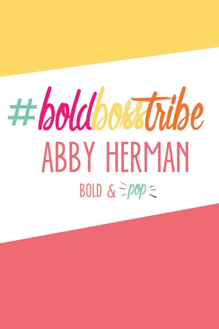 Bold & Pop : #BoldBossTribe :: Abby Herman