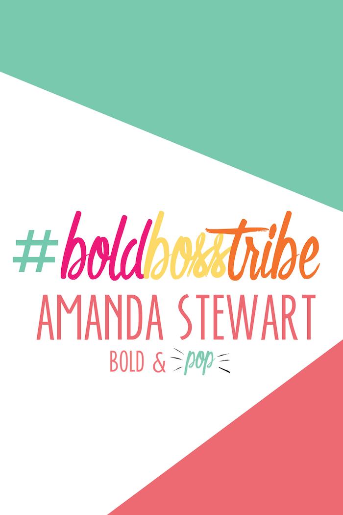 Bold & Pop : #BoldBossTribe :: Amanda Stewart