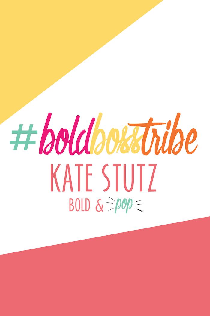 Bold & Pop : #BoldBossTribe :: Kate Stutz