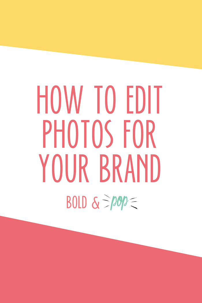 Bold & Pop : How to Edit Photos For Your Brand