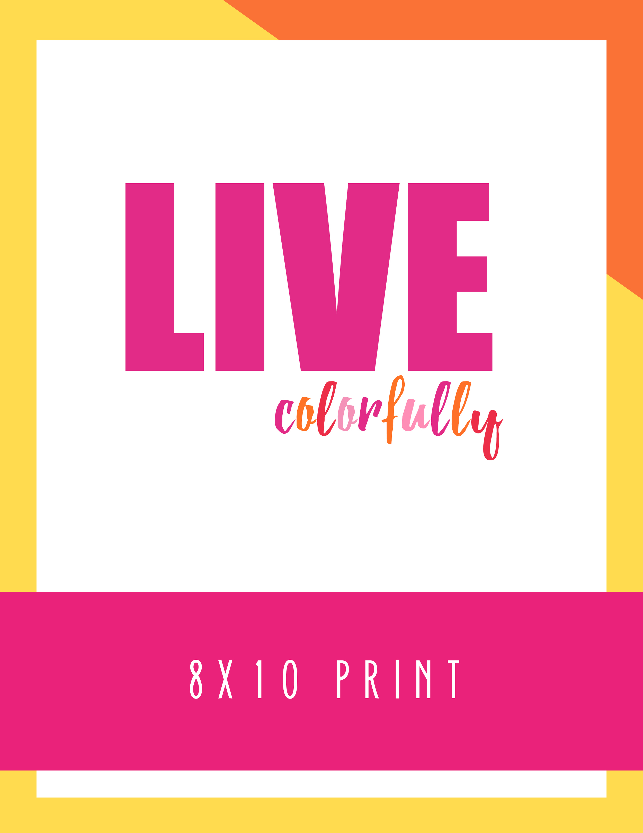 Bold & Pop Live Colorfully 8x10 Print