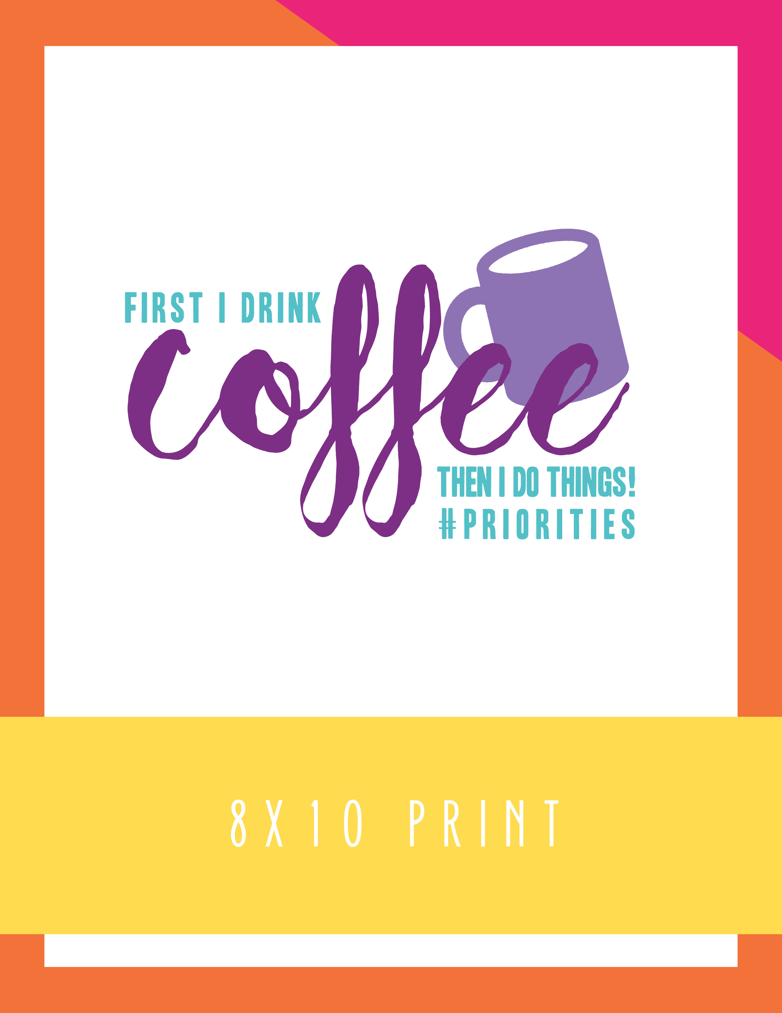 Bold & Pop Coffee Priorities 8x10 Print