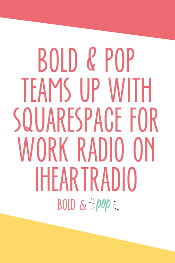 Bold & Pop : Bold & Pop Teams up with Squarespace for Work Radio on iHeartRadio