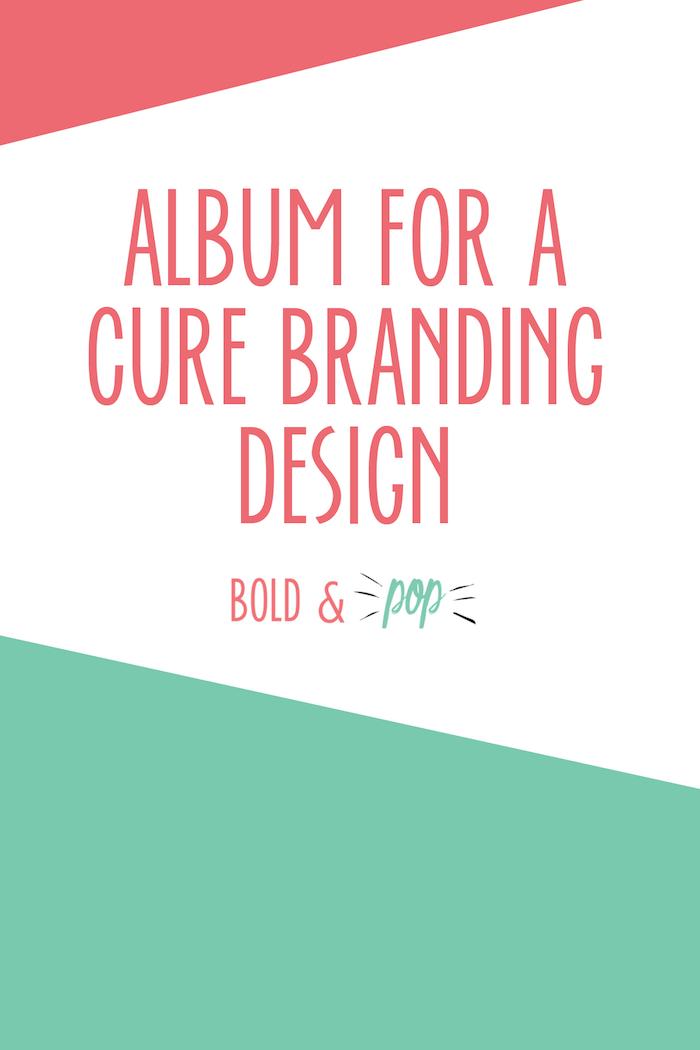 Bold & Pop : Album for a Cure Branding Design