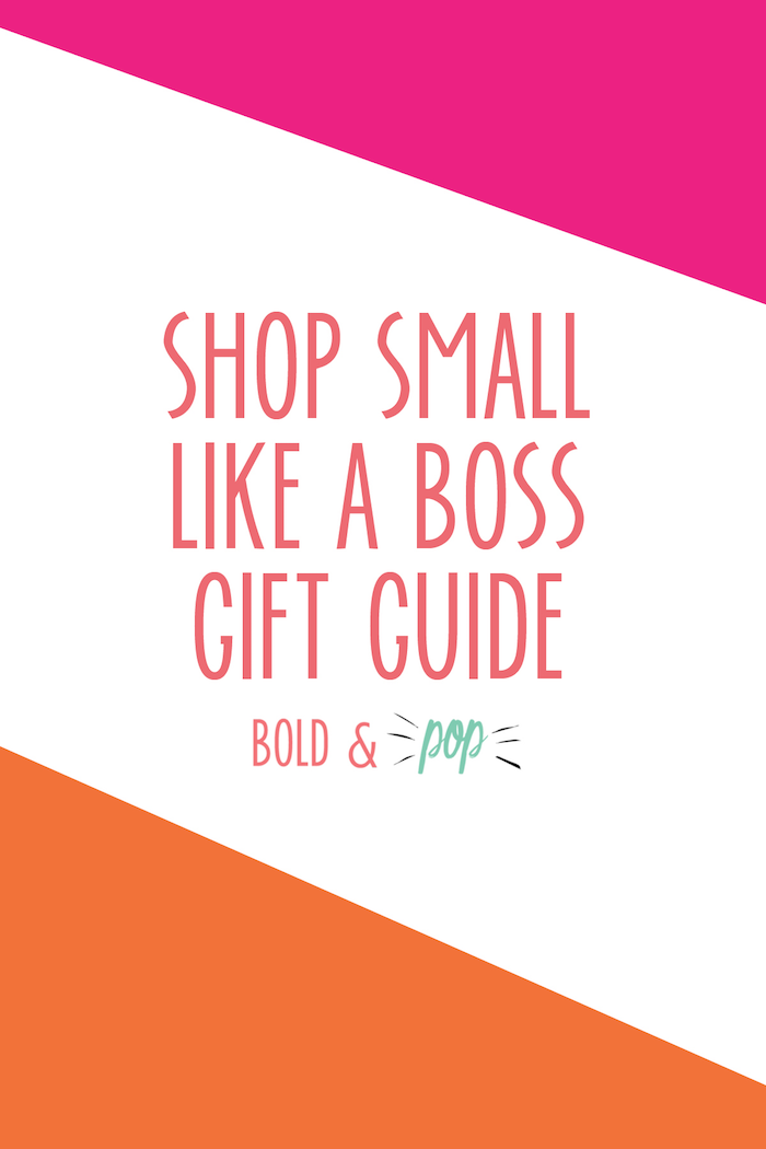 Bold & Pop : Shop Small Like a Boss Gift Guide