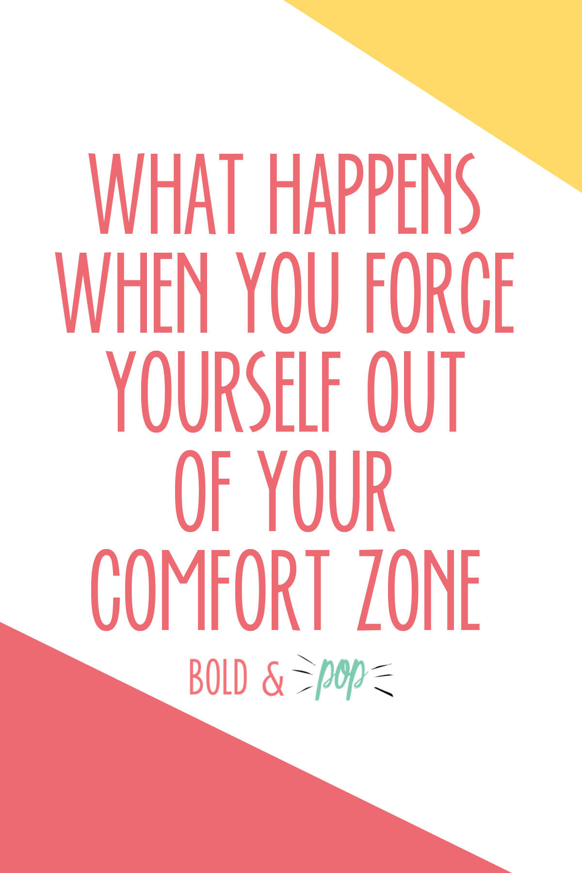 Bold & Pop : What Happens When You Force Yourself Out of Your Comfort Zone