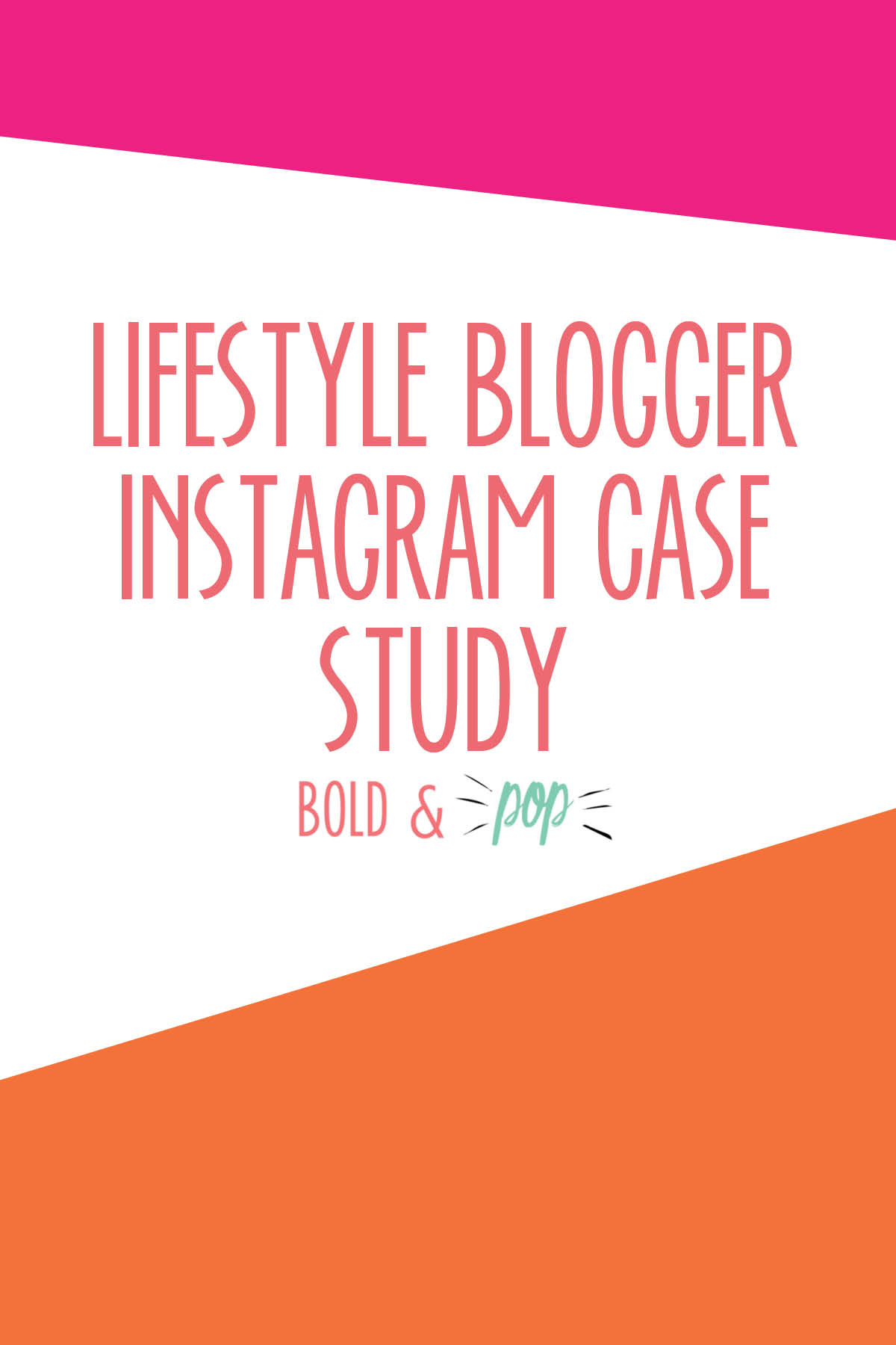 Bold & Pop : Social Media Agency Lifestyle Blogger Instagram Case Study