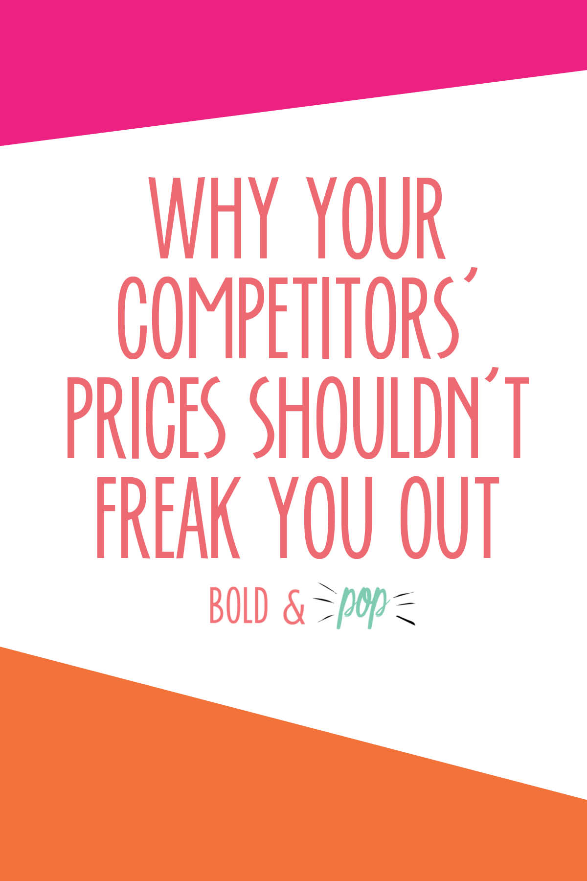 Bold & Pop : Why Your Competitors' Prices Shouldn't Freak You Out