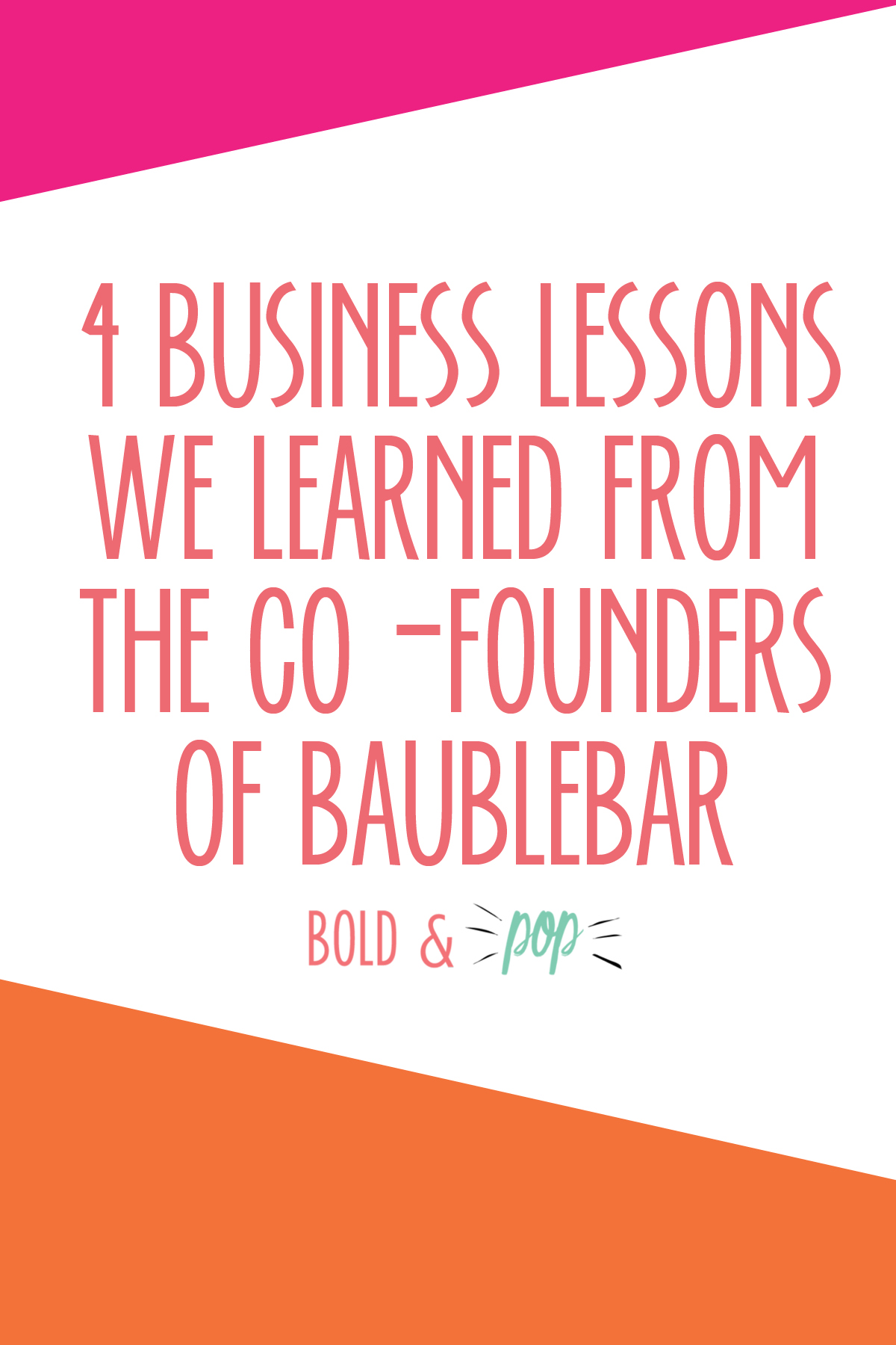 Bold & Pop : 4 Business Lessons We Learned from the Co-Founders of BaubleBar