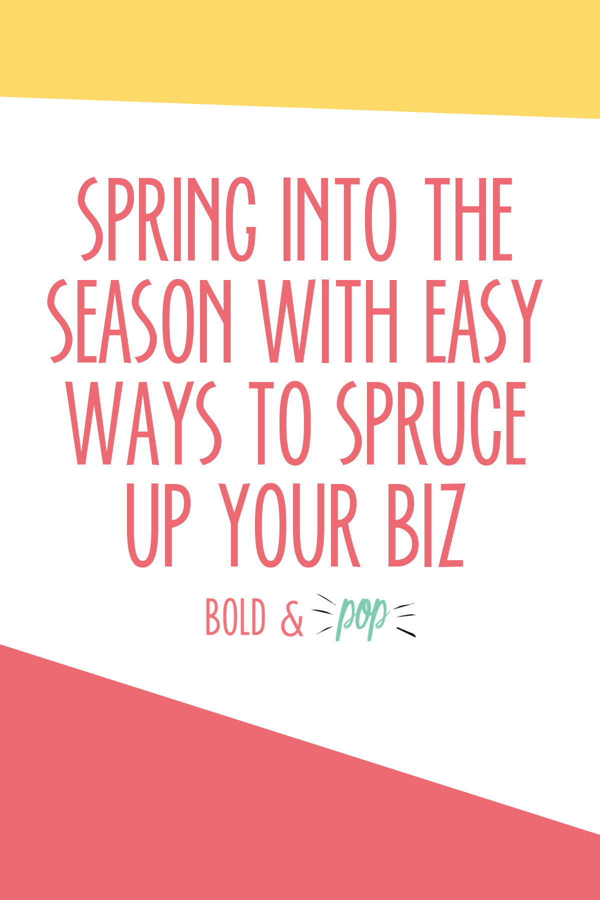 Bold & Pop : Spring Into the Season with Easy Ways to Spruce up Your Biz