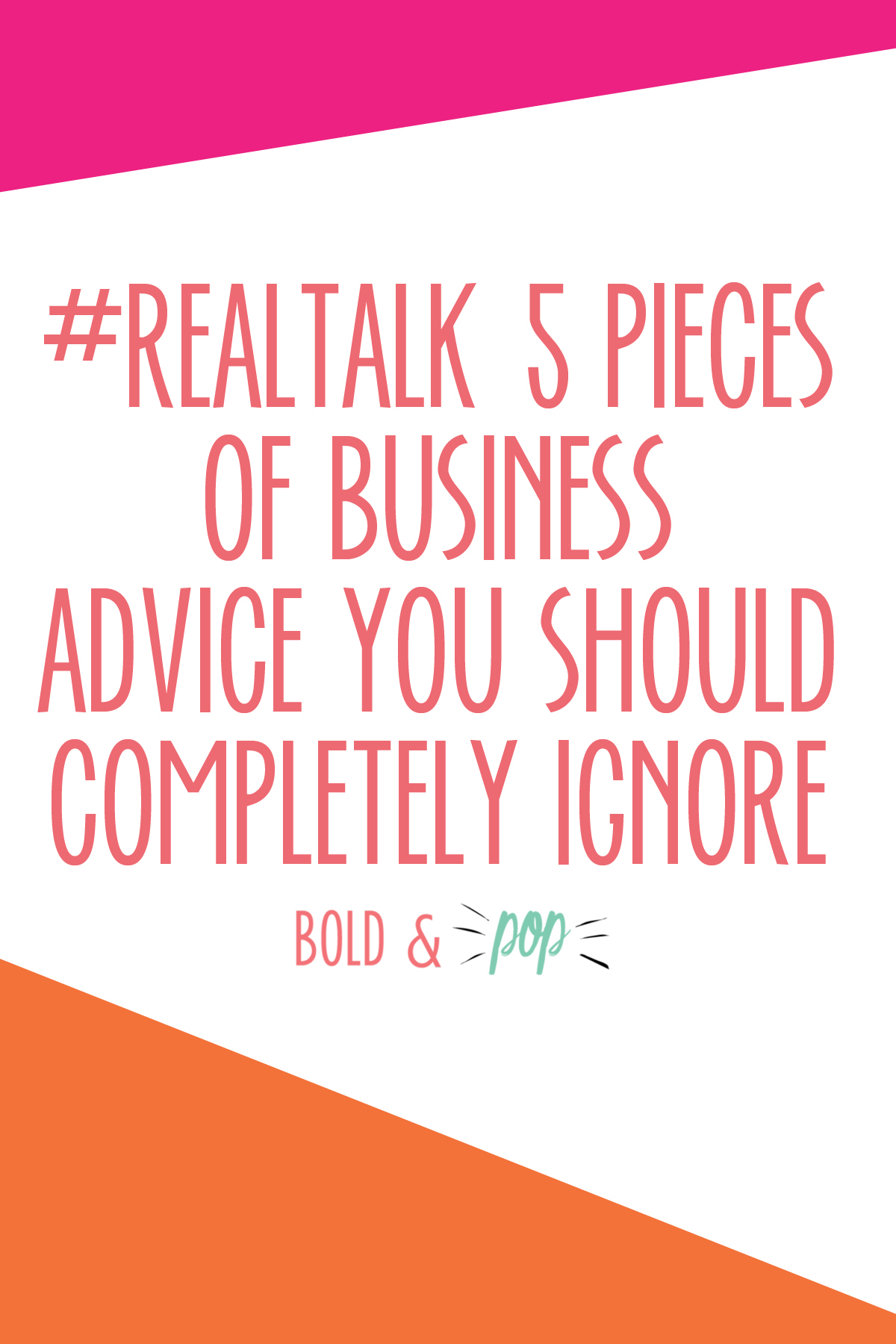Bold & Pop : #RealTalk 5 Pieces of Business Advice You Should Completely Ignore