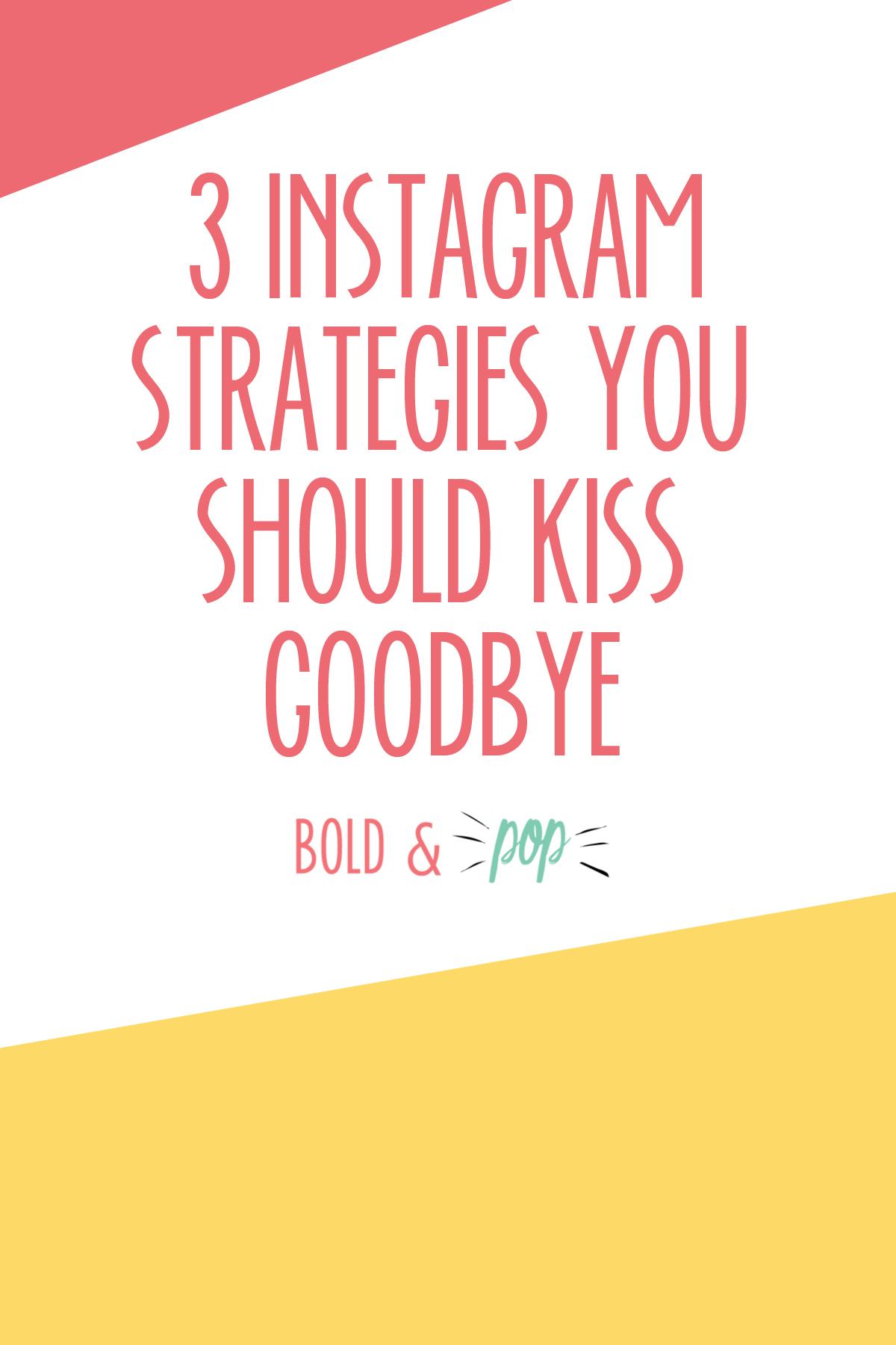 Bold & Pop : 3 Instagram Strategies You Should Kiss Goodbye
