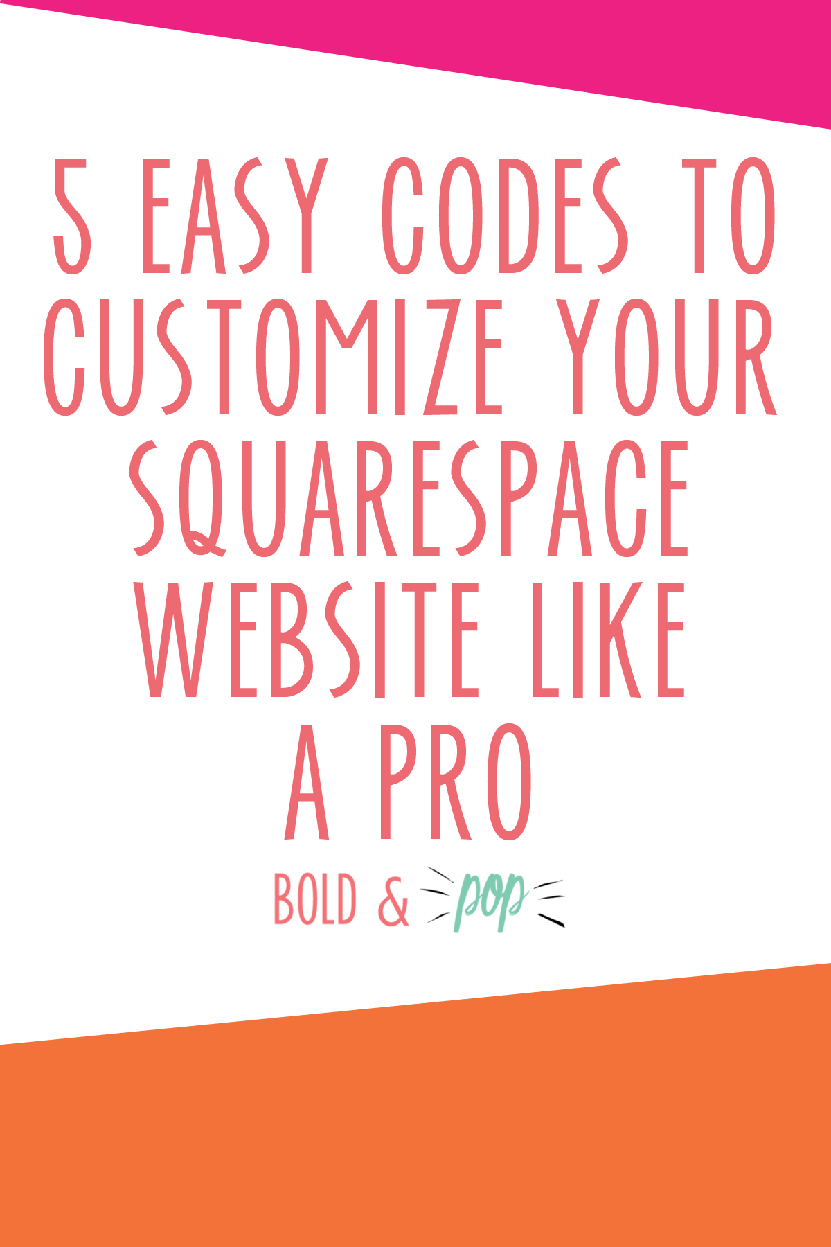 Bold & Pop : 5 Easy Codes to Customize Your Squarespace Site Like a Pro