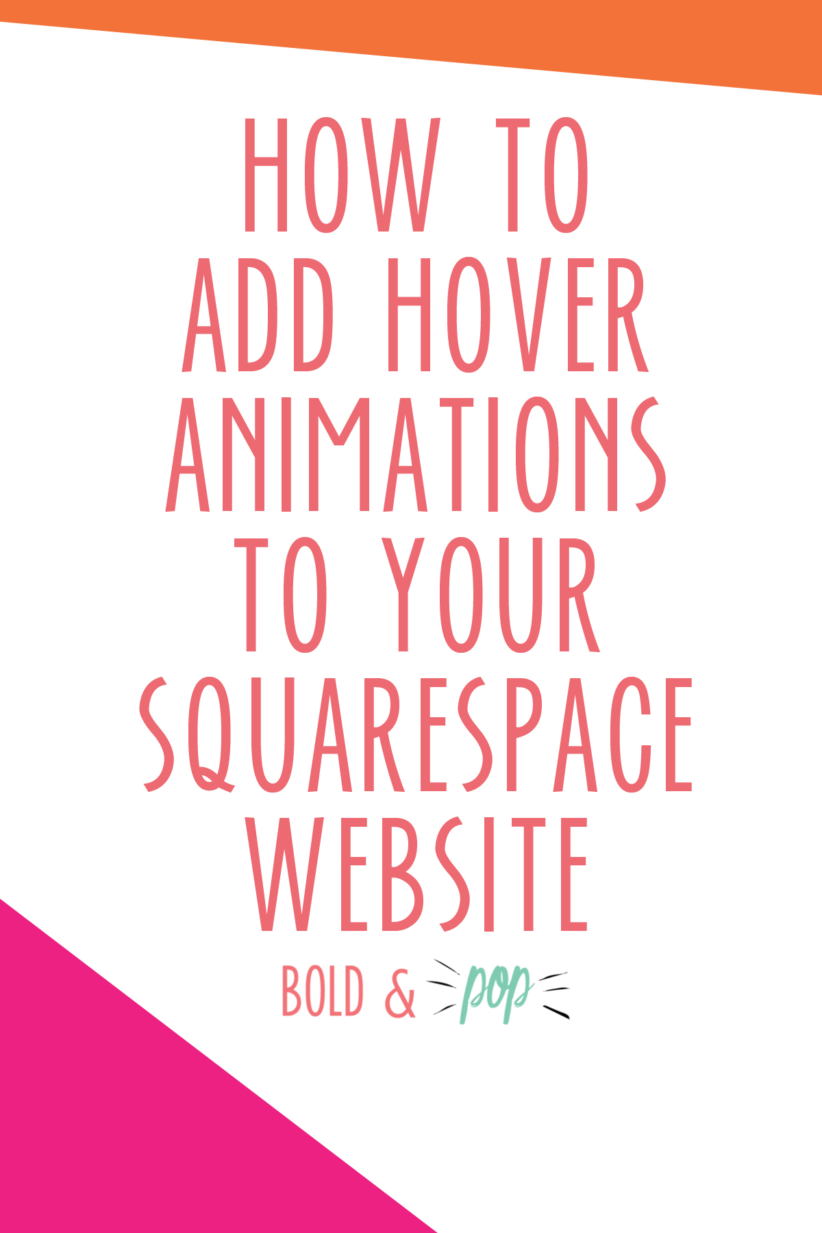 Bold & Pop : How to Add Hover Animations to Your Squarespace Website
