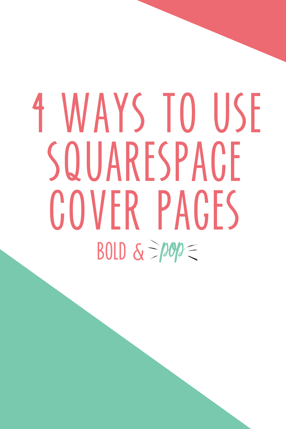 Bold & Pop : 4 Ways to Use Squarespace Cover Pages