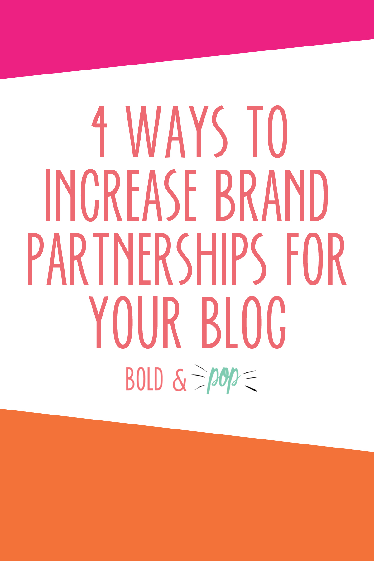 Bold & Pop : 4 Ways to Increase Brand Partnerships for Your Blog