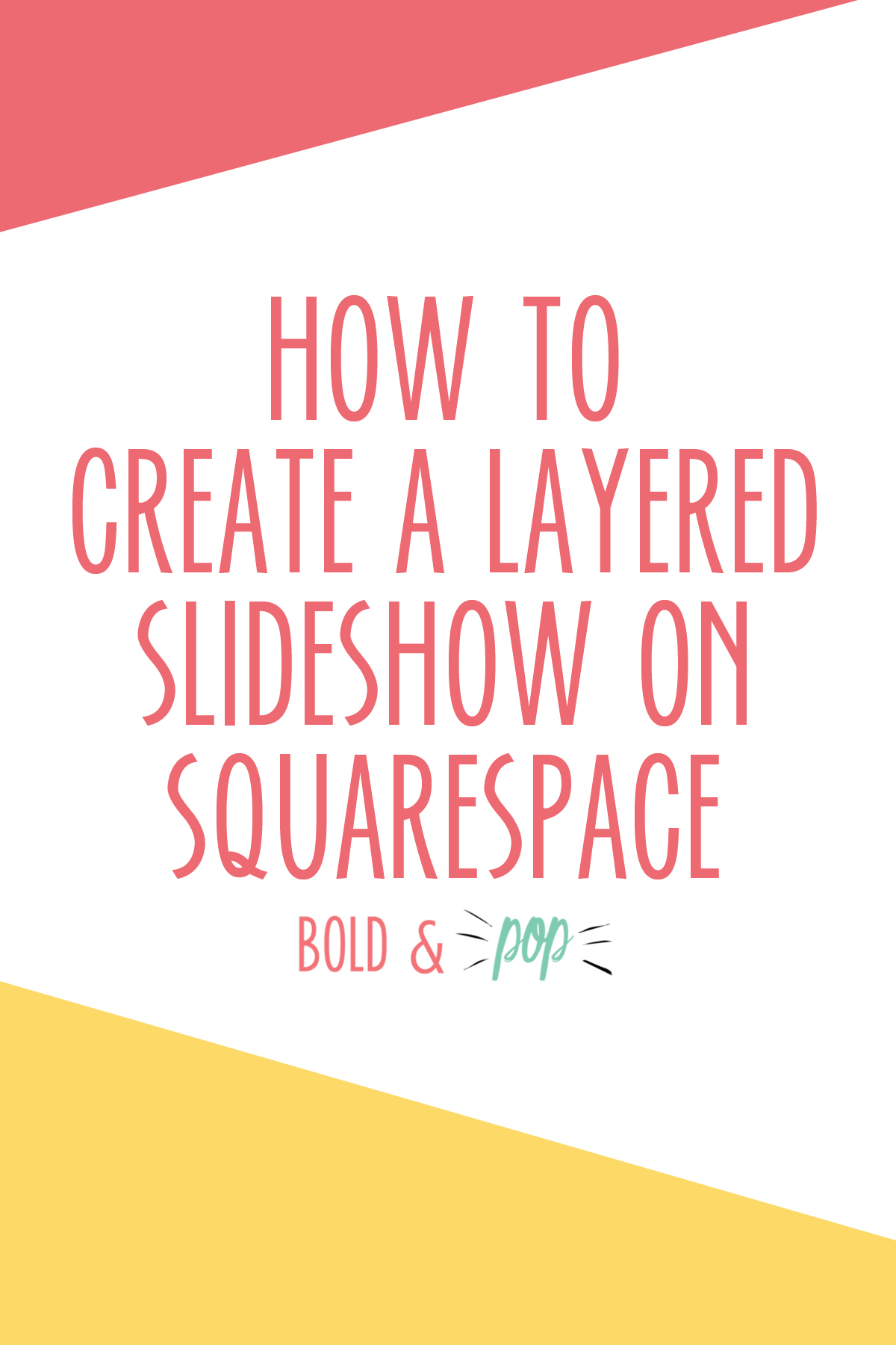 Bold & Pop : DIY How to Create a Layered Slideshow on Squarespace