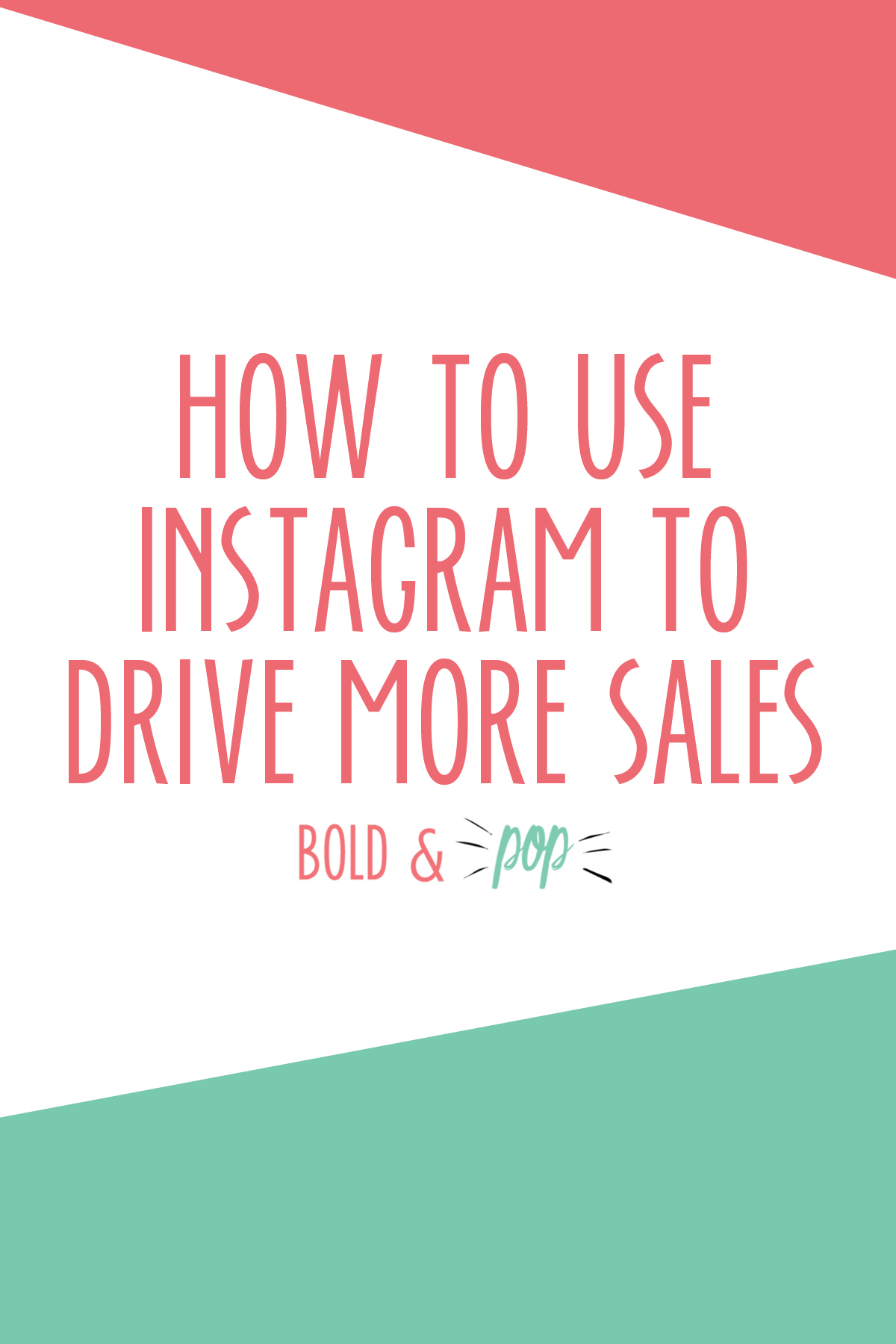 Bold & Pop : How to Use Instagram to Drive More Sales