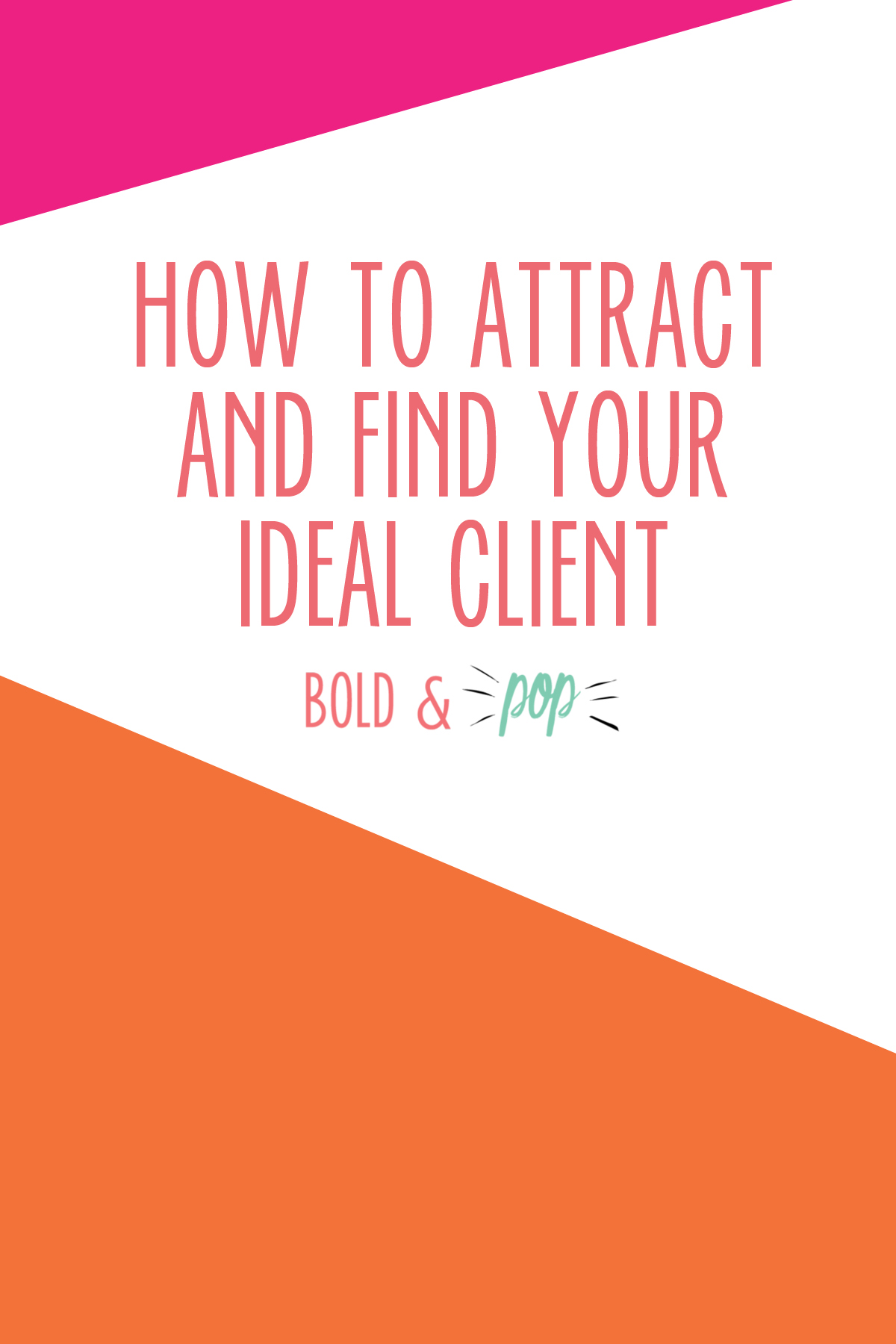 Bold & Pop : How to Attract and Find Your Ideal Client