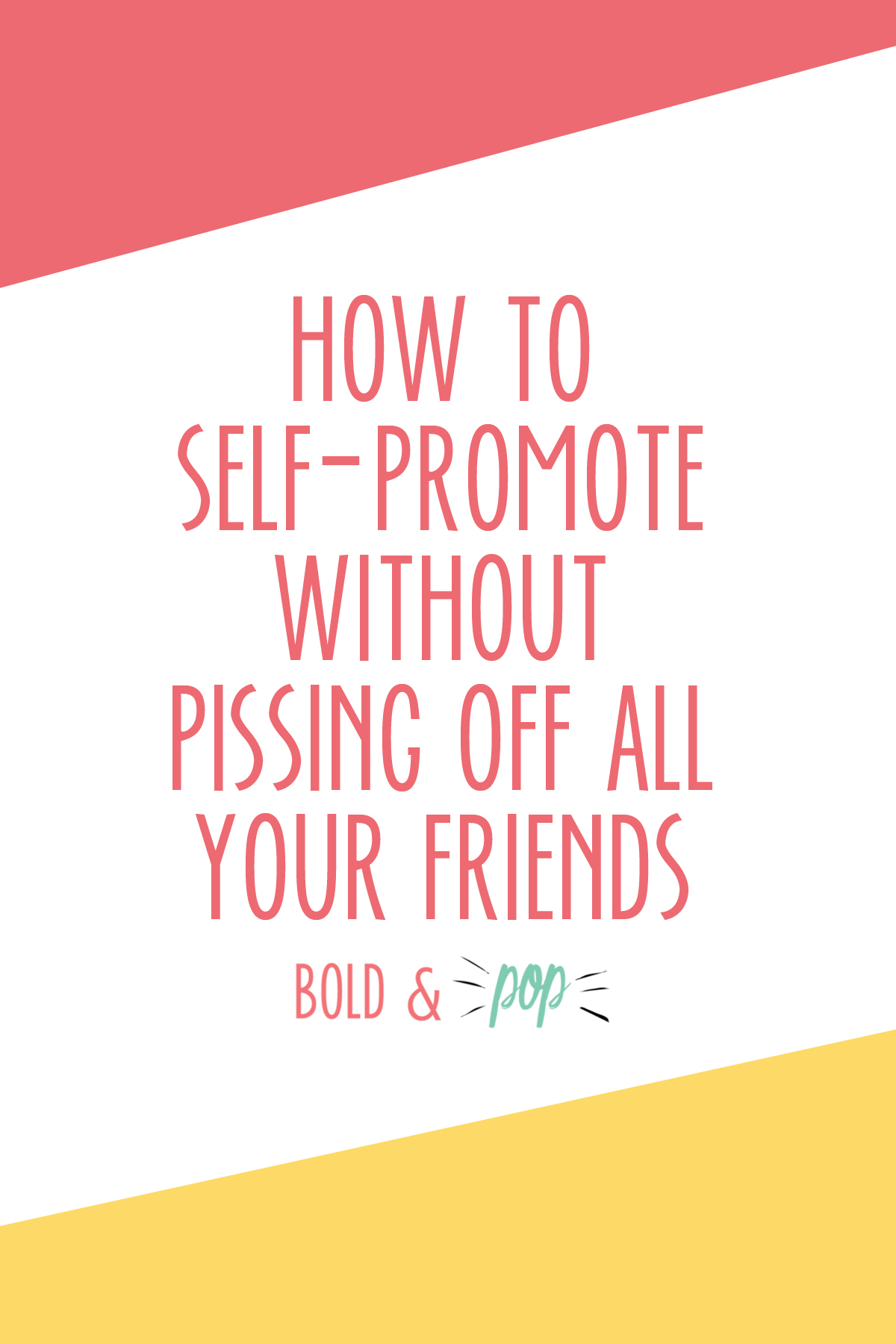 Bold & Pop : How to Self-Promote Without Pissing Off All Your Friends