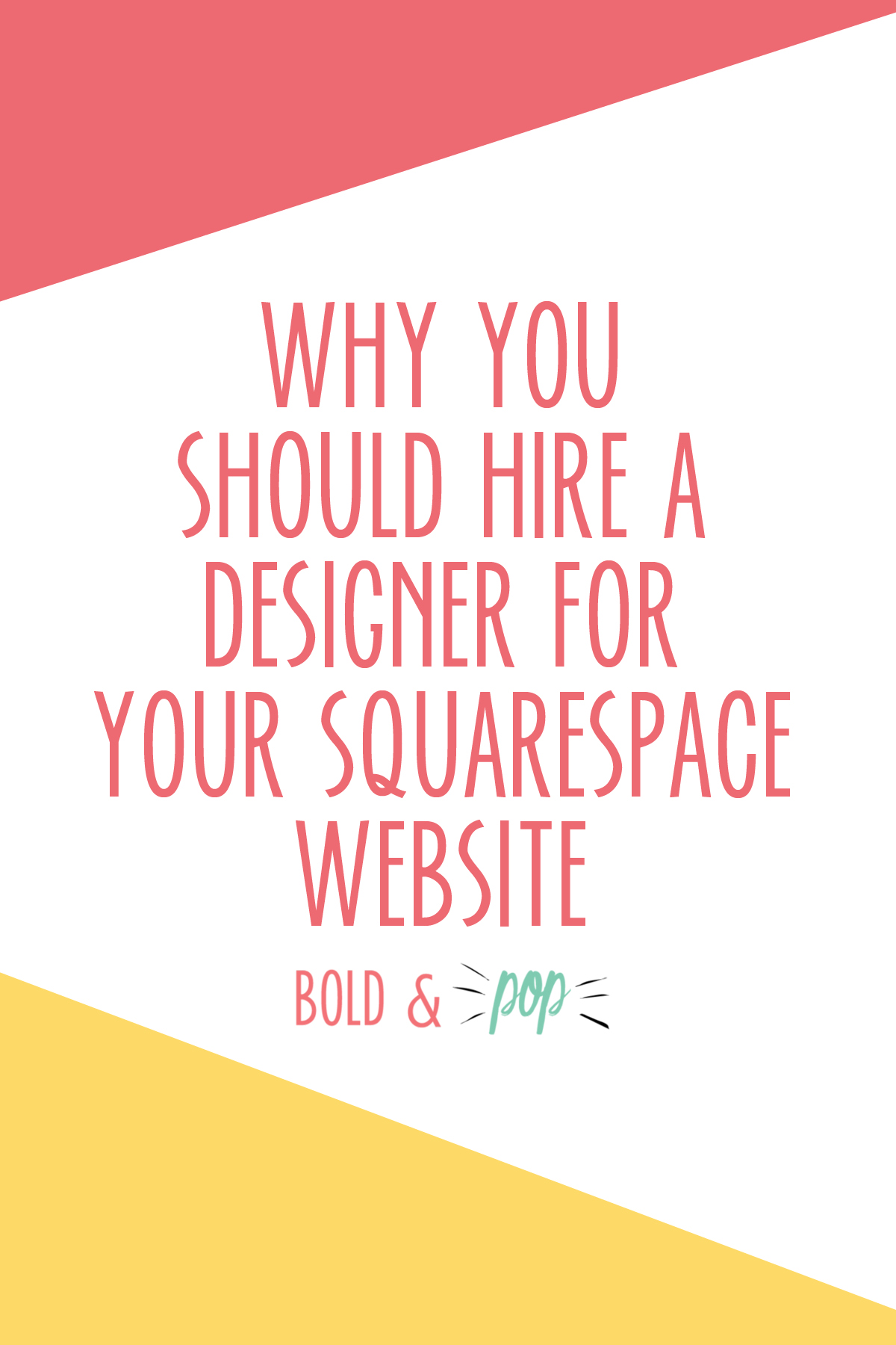 Bold & Pop : Why You Should Hire a Designer for Your Squarespace Website