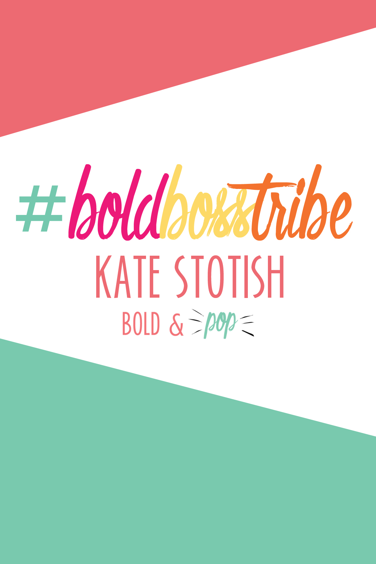 Bold & Pop #BoldBossTribe :: Feature with Kate Stotish of Stotish Creative Concepts